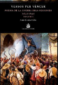 Versos per vèncer. Antologia de la guerra dels Segadors (1640-1652). Volum I