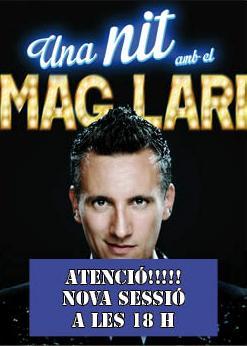 UNA NIT AMB EL MAG LARI. Atenció!!!! NOVA SESSIÓ A LES 18 h
