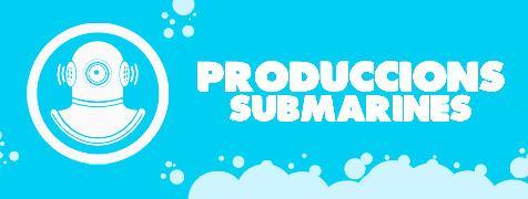 PRODUCCIONS SUBMARINES