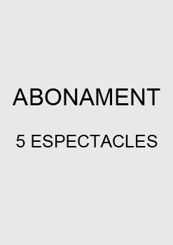 ABONAMENT 5 ESPECTACLES