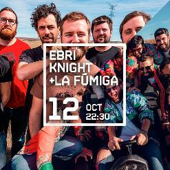 EBRI KNIGHT + LA FÚMIGA