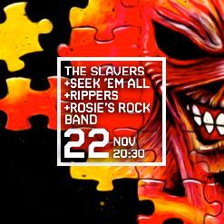 The Slavers + Seek 'em All + Rippers + Rosie's Rock Band