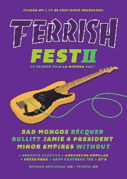 FERRISH FEST II - BAD MONGOS - BÉCQUER - BULLIT - MINOR EMPIRES - WITHOUT - JAMIE 4 PRESIDENT
